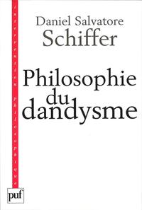 Philosophie du dandysme, Une esth?tique de l'?me et du corps (Kierkegaard, Wilde, Nietzsche, Baudelaire)