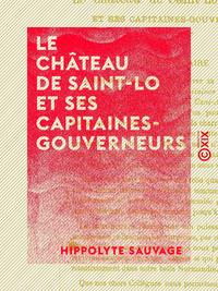 Le Château de Saint-Lo et ses capitaines-gouverneurs