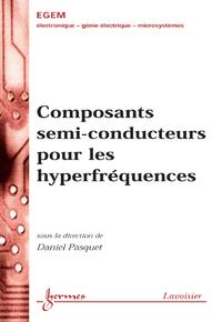 Composants semi-conducteurs pour les hyperfréquences (Traité EGEM série Électronique et micro-électr