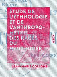 Étude de l'ethnologie et de l'anthropométrie des races du Haut-Niger