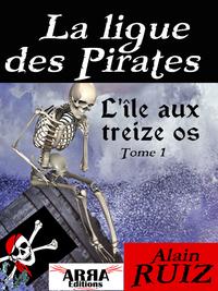 L'île aux treize os, tome 1 (La ligue des pirates)