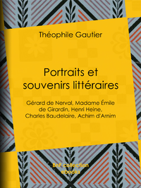 Portraits et Souvenirs litt?raires, G?rard de Nerval, madame ?mile de Girardin, Henri Heine, Charles Baudelaire, Achim d'Arnim