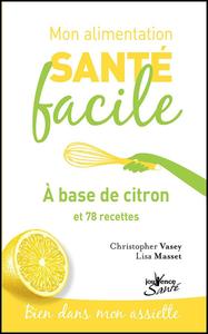 Mon alimentation santé facile : à base de citron