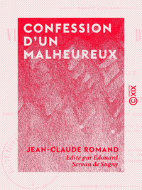 Confession d'un malheureux - Vie de Jean-Claude Romand, for?at lib?r?, ?crite par lui-m?me