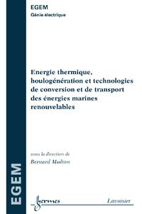 Livre numérique Énergie thermique houlogénération et technologies de conversion et de transport des énergies marines renouvelables (Traité EGEM série génie électrique)