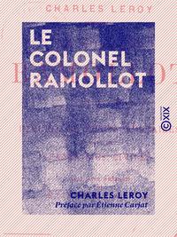 Le Colonel Ramollot - Recueil de r?cits militaires, suivi de fantaisies civiles