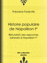 Histoire populaire de Napoléon Ier, Réfutation des reproches adressés à Napoléon Ier