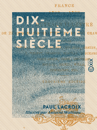 Dix-huiti?me si?cle, Institutions, usages et costumes