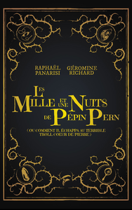 Les mille et une nuits de Pépin Pern ou Comment il échappa au terrible troll Coeur de Pierre