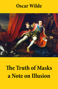 The Truth of Masks: a Note on Illusion (an essay of dramatic theory)