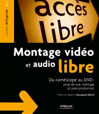 Montage vidéo et audio libre, DU CAMÉSCOPE AU DVD : PRISE DE VUE, MONTAGE ET POST-PRODUCTION