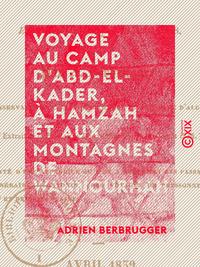 Voyage au camp d'Abd-el-Kader, à Hamzah et aux montagnes de Wannourhah