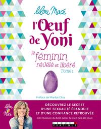 L'oeuf de Yoni : le féminin révélé et libéré. Volume 1
