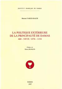 La politique extérieure de la principauté de Damas (468-549 H/ 1076-1154)