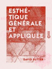 Esthétique générale et appliquée - Contenant les règles de la composition dans les arts plastiques