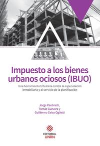 Impuesto a los bienes urbanos ociosos, Una herramienta tributaria contra la especulaci?n inmobiliaria y al servicio de la planificaci?n
