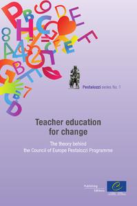 Teacher education for change - The theory behind the Council of Europe Pestalozzi Programme (Pestalozzi series n°1)