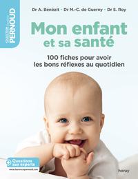 Mon enfant et sa santé, 100 FICHES POUR AVOIR LES BONS RÉFLEXES AU QUOTIDIEN