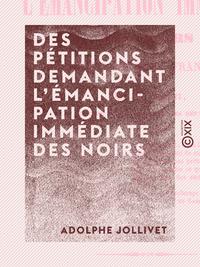 Des pétitions demandant l'émancipation immédiate des Noirs - Dans les colonies françaises