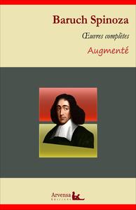 Baruch Spinoza : Oeuvres complètes et annexes (annotées, illustrées), L'Éthique, Traité théologico-politique, Court traité, Traité de la réforme de l'entendement ...