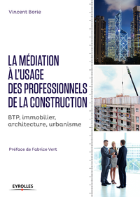 La médiation à l'usage des professionnels de la construction, BTP, IMMOBILIER, ARCHITECTURE, URBANISME