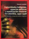 Livre numérique Comunidades indígenas, espacios políticos y movilización electoral en Colombia, 1990-1998
