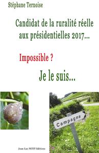 Livre numérique Candidat de la ruralité réelle aux présidentielles 2017... Impossible? Je le suis...