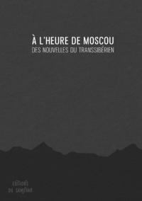 À l'heure de Moscou, Des nouvelles du Transsibérien