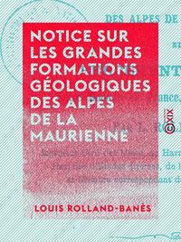 Notice sur les grandes formations g?ologiques des Alpes de la Maurienne, Et du percement du tunnel entre Modane en France, et Bardonn?che en Italie