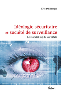 Livre numérique Idéologie sécuritaire et société de surveillance - Le storytelling du XXIe siècle