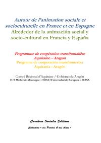 Autour de l'animation sociale et socioculturelle en France et en Espagne / Alrededor de la animación, Programme de coopération transfrontalière Aquitaine - Aragon / Programa de cooperación transfronteri
