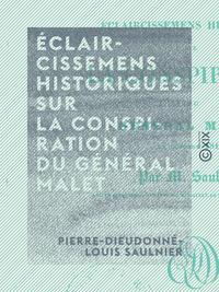 Éclaircissemens historiques sur la conspiration du général Malet - En octobre 1812