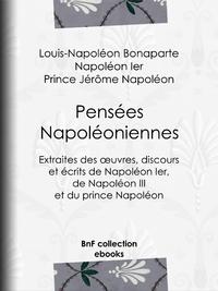 Pensées napoléoniennes, Extraites des oeuvres, discours et écrits de Napoléon Ier, de Napoléon III et du prince Napoléon