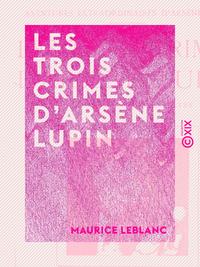 Les Trois Crimes d'Ars?ne Lupin