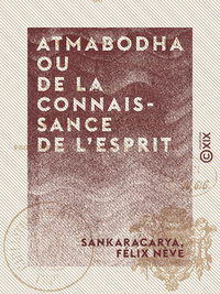 Atmabodha ou De la connaissance de l'esprit - Version commentée du poème védantique de Çankara Achar