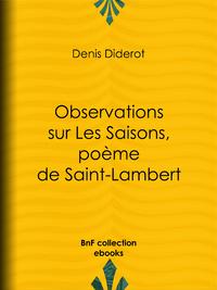 Observations sur Les Saisons, po?me de Saint-Lambert