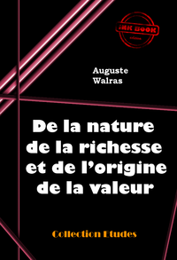 De la nature de la richesse et de l'origine de la valeur, édition intégrale