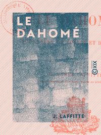 Le Dahomé - Souvenirs de voyage et de mission