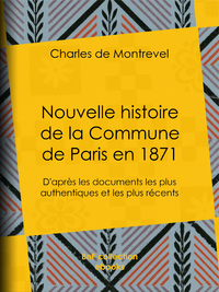 Nouvelle histoire de la Commune de Paris en 1871, D'après les documents les plus authentiques et les plus récents