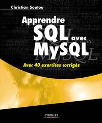 Apprendre SQL avec MySQL, AVEC 40 EXERCICES CORRIGÉS