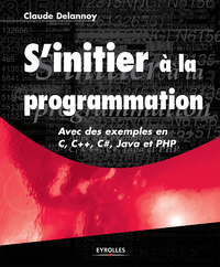 S'initier à la programmation, AVEC DES EXEMPLES EN C, C++, C#, JAVA ET PHP