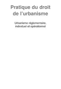Pratique du droit de l'urbanisme, URBANISME RÉGLEMENTAIRE, INDIVIDUEL ET OPÉRATIONNEL