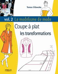 Le modélisme de mode - Volume 2, COUPE À PLAT : LES TRANSFORMATIONS