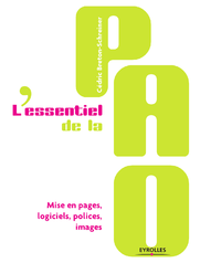 L'essentiel de la PAO, MISE EN PAGES, LOGICIELS, POLICES, IMAGES