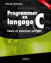 Programmer en langage C, COURS ET EXERCICES CORRIGÉS