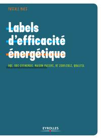 Labels d'efficacité énergétique, HQE, BBC-EFFINERGIE, MAISON PASSIVE, RT 2005/2012, QUALITEL...