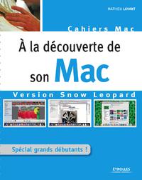 À la découverte de son Mac - Version Snow Leopard, SPÉCIAL GRANDS DÉBUTANTS ! - CAHIER MAC
