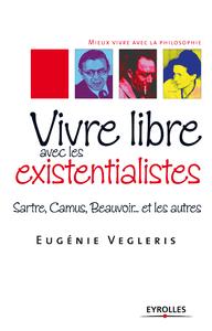 Vivre libre avec les existentialistes, SARTRE, CAMUS, BEAUVOIR... ET LES AUTRES