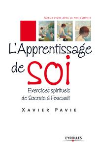 L'apprentissage de soi, EXERCICES SPIRITUELS DE SOCRATE À FOUCAULT