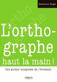 L'orthographe haut la main !, LES GUIDES COMPLICES DE L'ÉTUDIANT